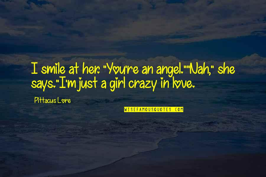 "Nah Quotes By Pittacus Lore: I smile at her. ""You're an angel.""""Nah,"" she"