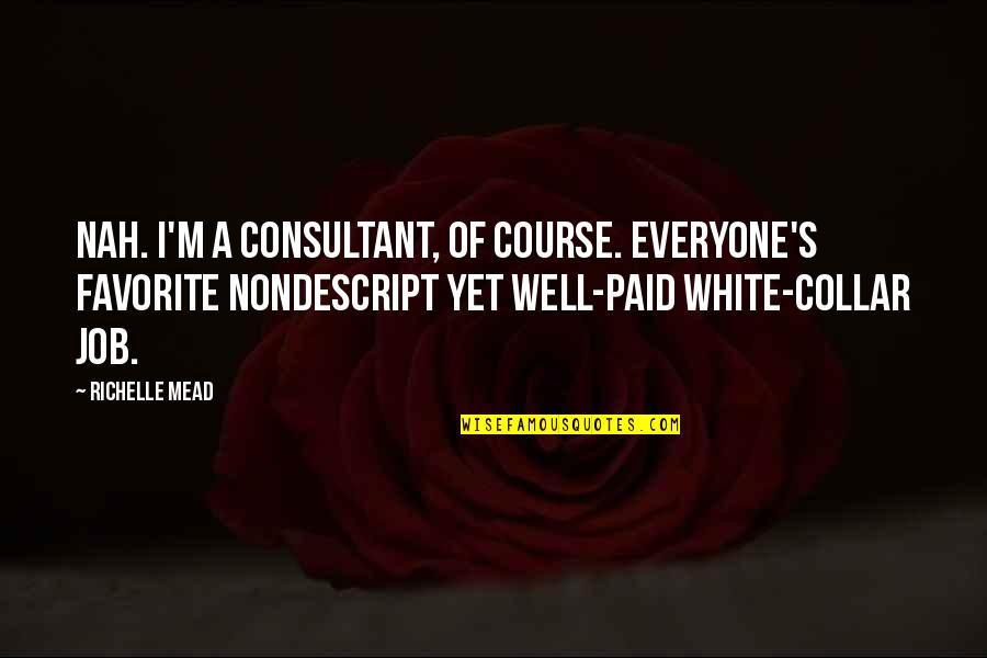 Nah Quotes By Richelle Mead: Nah. I'm a consultant, of course. Everyone's favorite