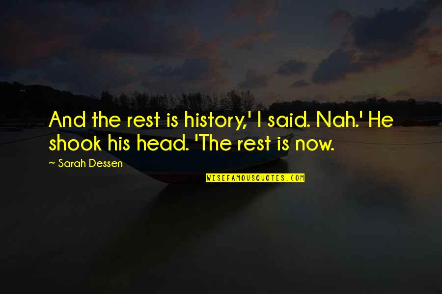 Nah Quotes By Sarah Dessen: And the rest is history,' I said. Nah.'