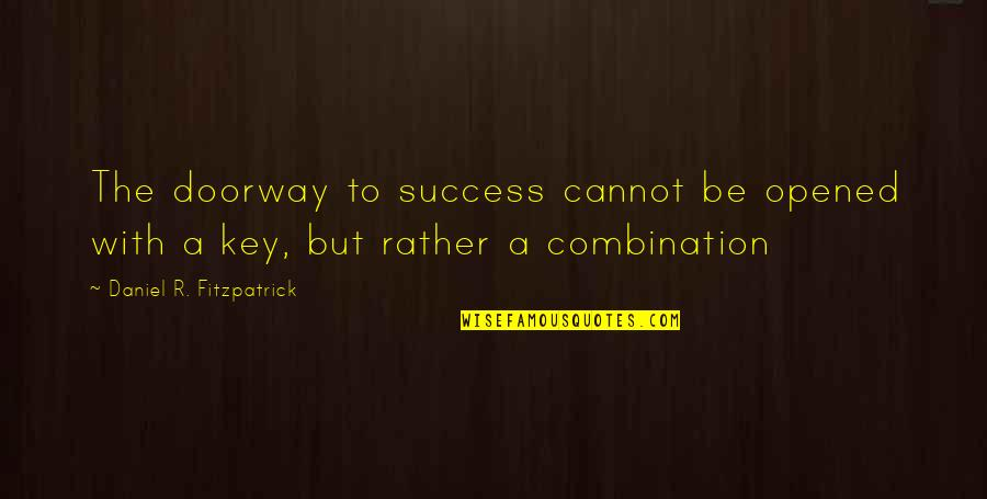 Nahum Quotes By Daniel R. Fitzpatrick: The doorway to success cannot be opened with