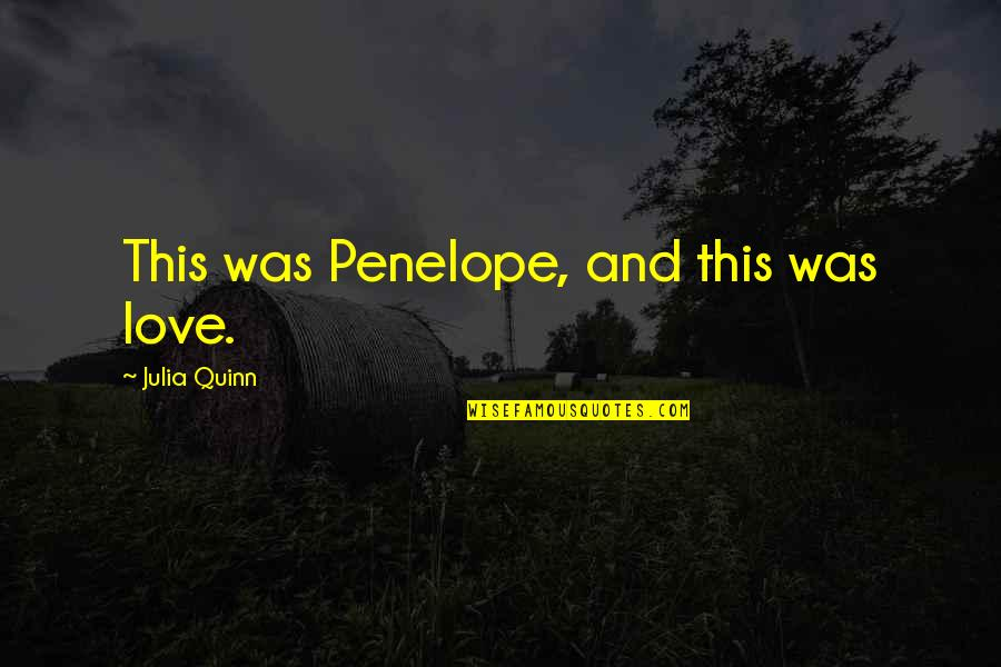 Nahum Quotes By Julia Quinn: This was Penelope, and this was love.