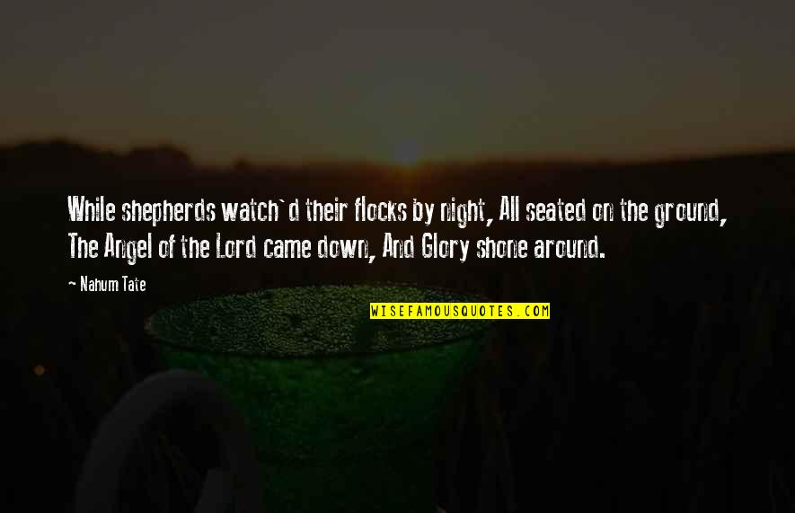 Nahum Quotes By Nahum Tate: While shepherds watch'd their flocks by night, All