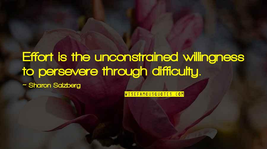 Nahum Quotes By Sharon Salzberg: Effort is the unconstrained willingness to persevere through
