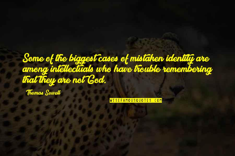 Nahum Quotes By Thomas Sowell: Some of the biggest cases of mistaken identity