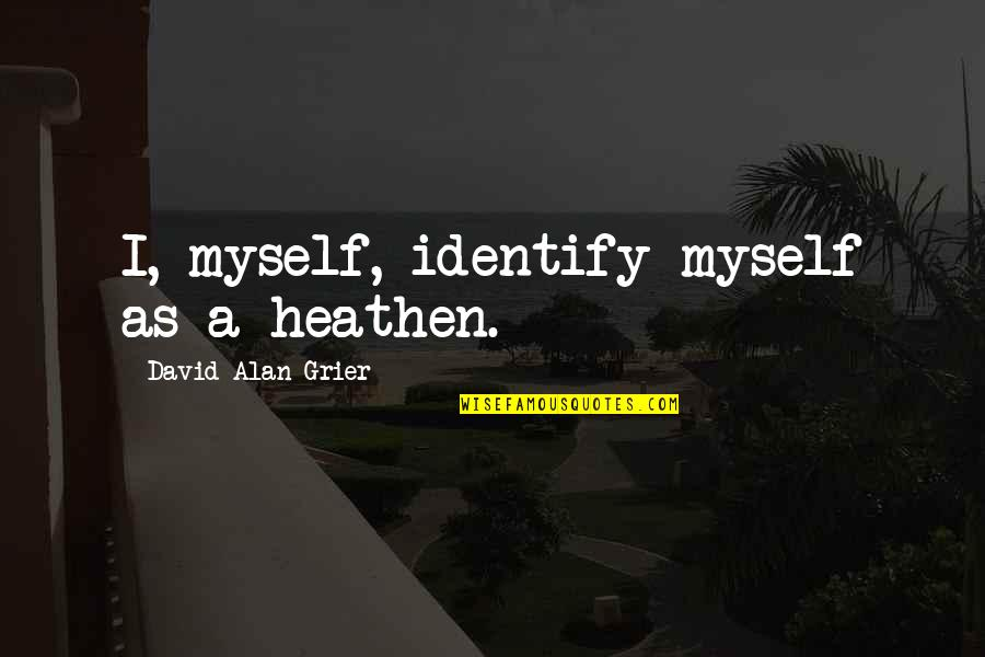 Naimans Quotes By David Alan Grier: I, myself, identify myself as a heathen.