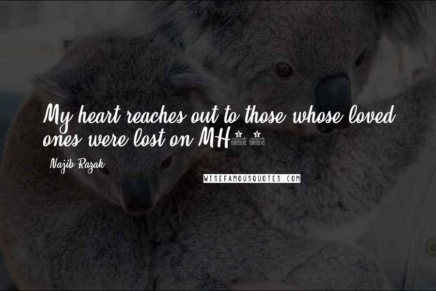 Najib Razak quotes: My heart reaches out to those whose loved ones were lost on MH17.