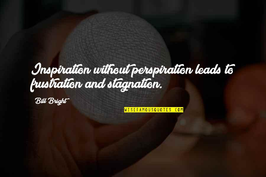 Najwa Shihab Quotes By Bill Bright: Inspiration without perspiration leads to frustration and stagnation.
