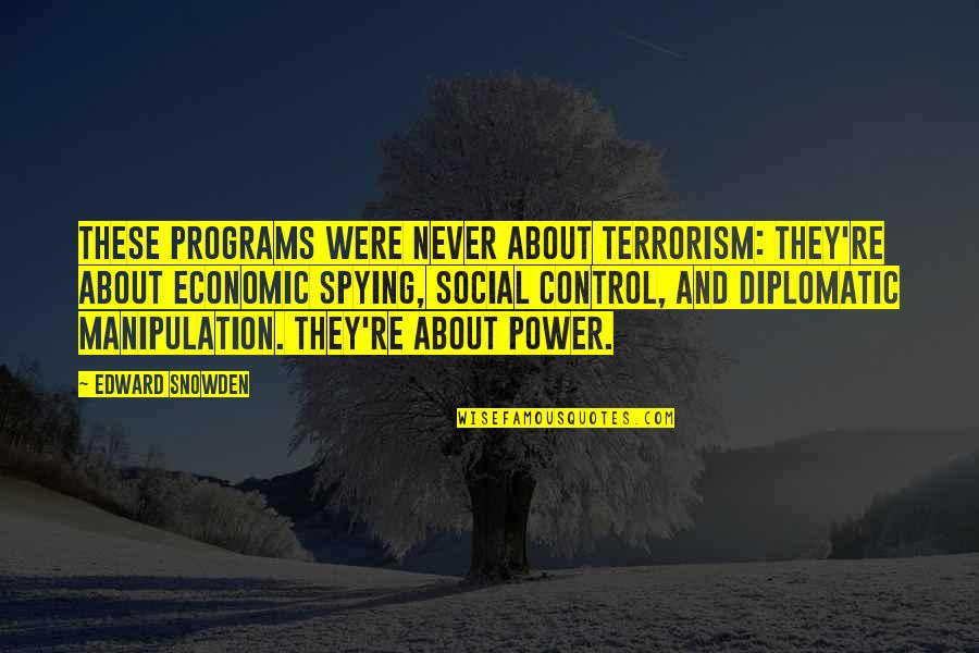 Najwa Shihab Quotes By Edward Snowden: These programs were never about terrorism: they're about