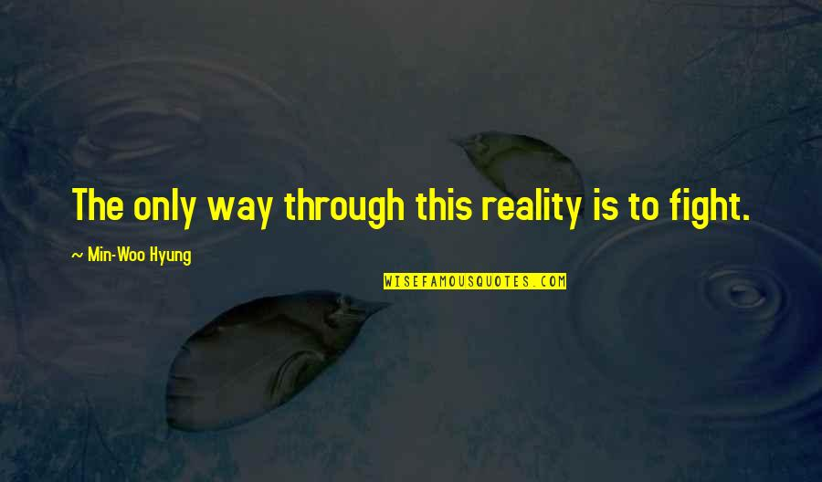 Najwa Shihab Quotes By Min-Woo Hyung: The only way through this reality is to