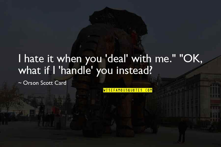 """Najwa Shihab Quotes By Orson Scott Card: I hate it when you 'deal' with me."""""""