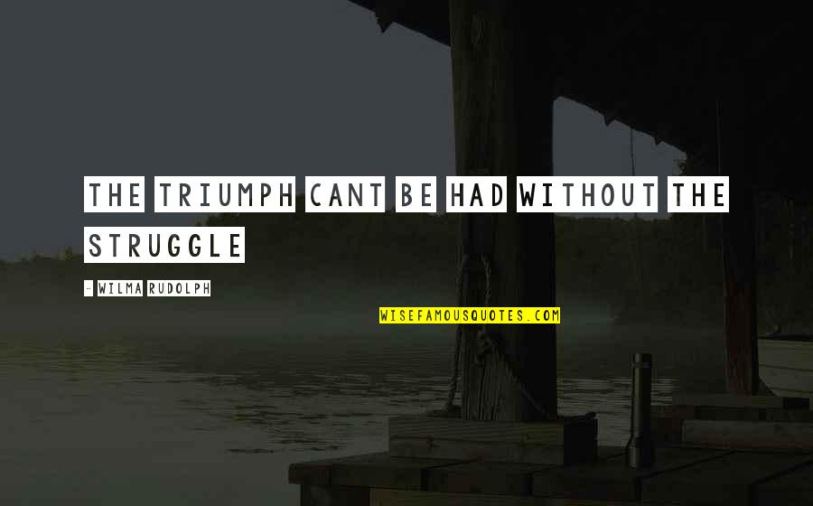 Najwa Shihab Quotes By Wilma Rudolph: the triumph cant be had without the struggle