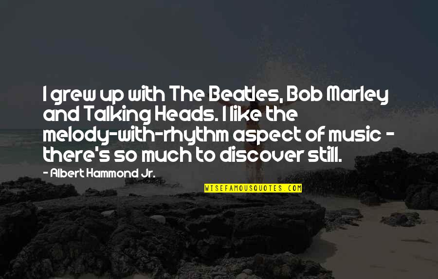 Nakakainis Quotes By Albert Hammond Jr.: I grew up with The Beatles, Bob Marley
