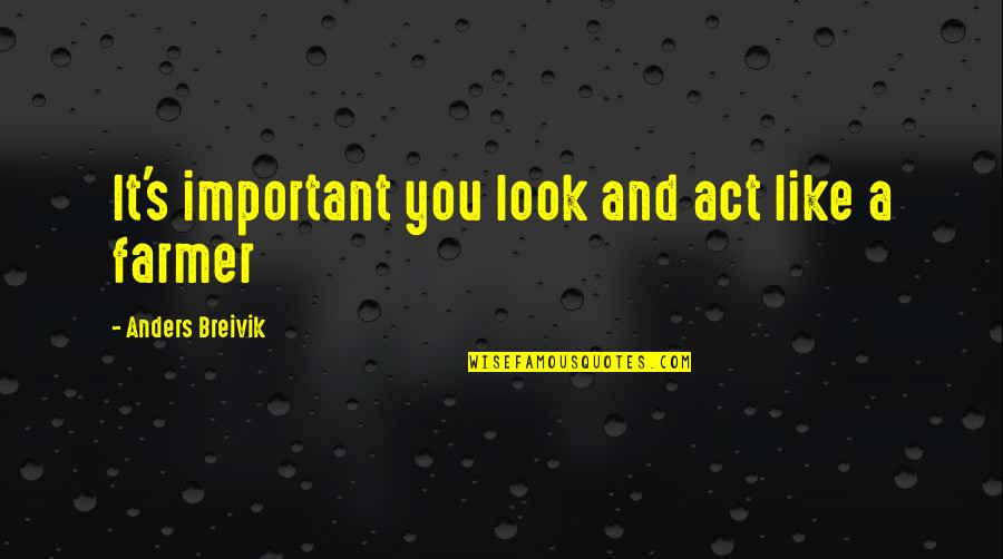 Nakakainis Quotes By Anders Breivik: It's important you look and act like a