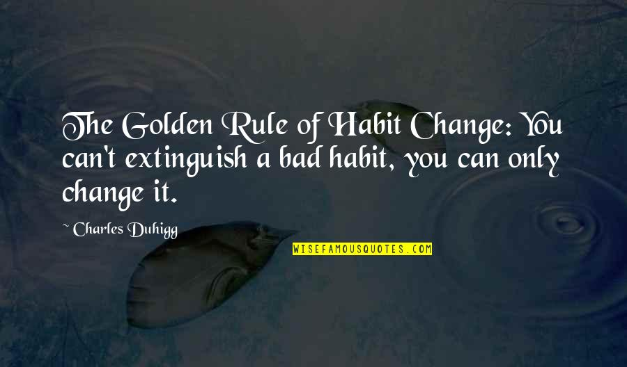 Nakakainis Quotes By Charles Duhigg: The Golden Rule of Habit Change: You can't