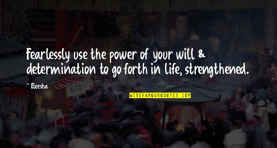 Nakakainis Quotes By Eleesha: Fearlessly use the power of your will &