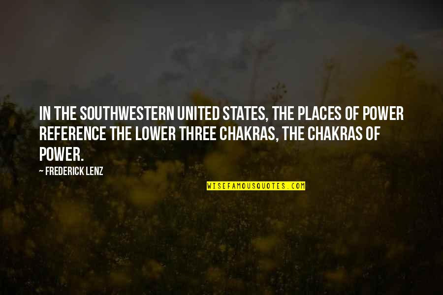 Nakakainis Quotes By Frederick Lenz: In the Southwestern United States, the places of