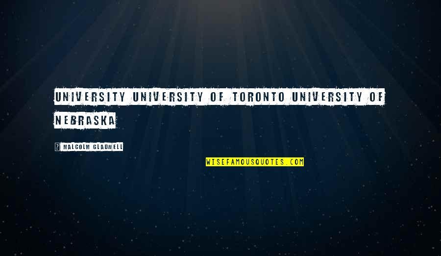 Nakakapagod Ang Buhay Quotes By Malcolm Gladwell: University University of Toronto University of Nebraska