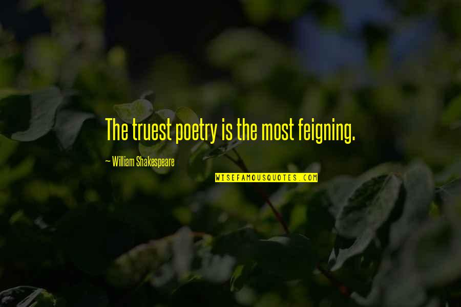 Nakakapagod Ang Buhay Quotes By William Shakespeare: The truest poetry is the most feigning.