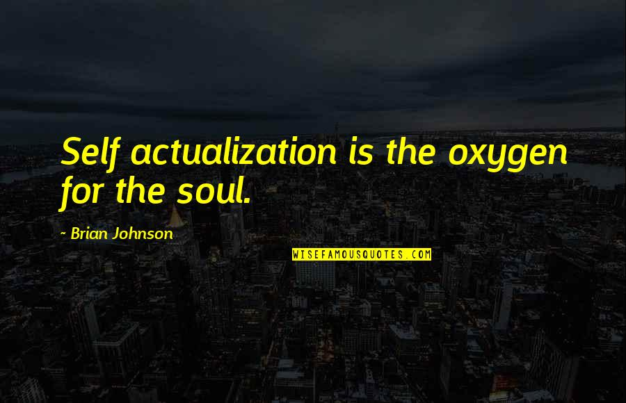 Nakalimutan Ang Monthsary Quotes By Brian Johnson: Self actualization is the oxygen for the soul.