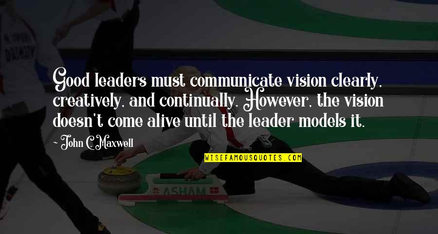 Nakalimutan Ang Monthsary Quotes By John C. Maxwell: Good leaders must communicate vision clearly, creatively, and