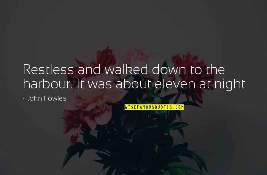 Nakalimutan Ang Monthsary Quotes By John Fowles: Restless and walked down to the harbour. It