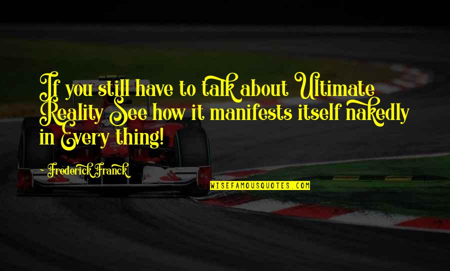 Nakedly Quotes By Frederick Franck: If you still have to talk about Ultimate