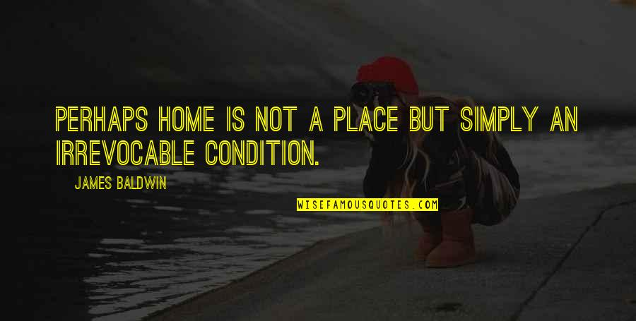 Nakedly Quotes By James Baldwin: Perhaps home is not a place but simply