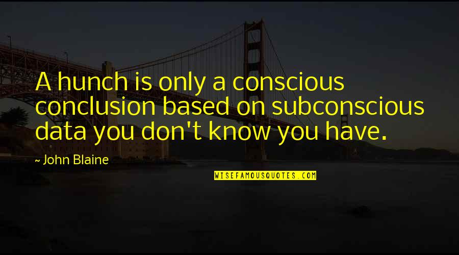 Nakedly Quotes By John Blaine: A hunch is only a conscious conclusion based