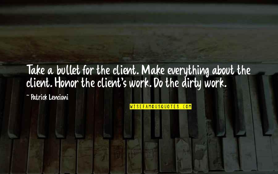Nakedly Quotes By Patrick Lencioni: Take a bullet for the client. Make everything