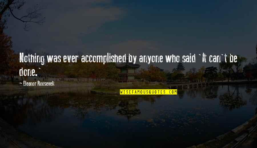 Nakita Ko Si Crush Quotes By Eleanor Roosevelt: Nothing was ever accomplished by anyone who said