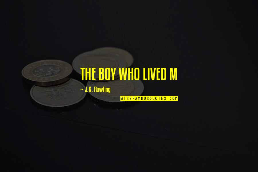 Nakita Ko Si Crush Quotes By J.K. Rowling: THE BOY WHO LIVED M