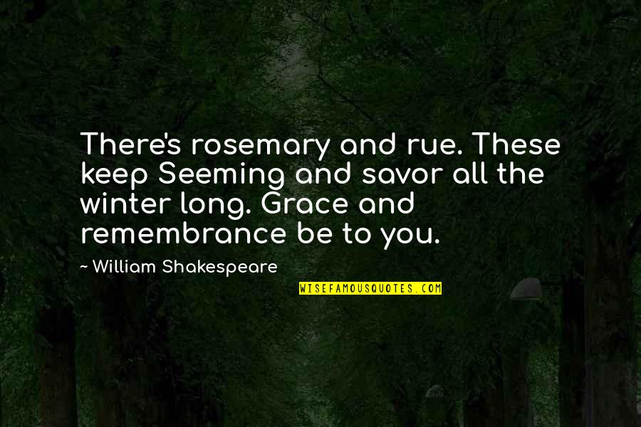 Nakita Ko Si Crush Quotes By William Shakespeare: There's rosemary and rue. These keep Seeming and