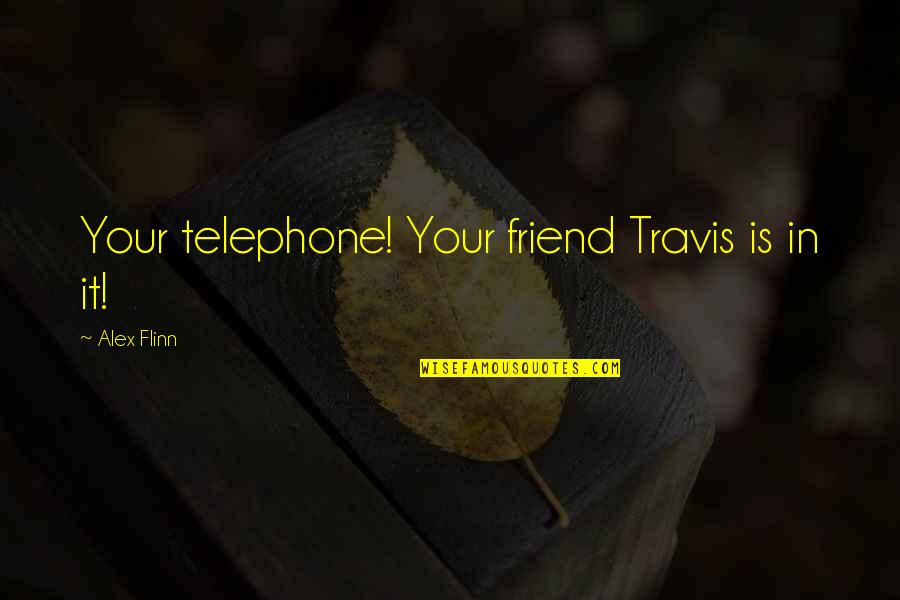 Nalla Tamil Quotes By Alex Flinn: Your telephone! Your friend Travis is in it!