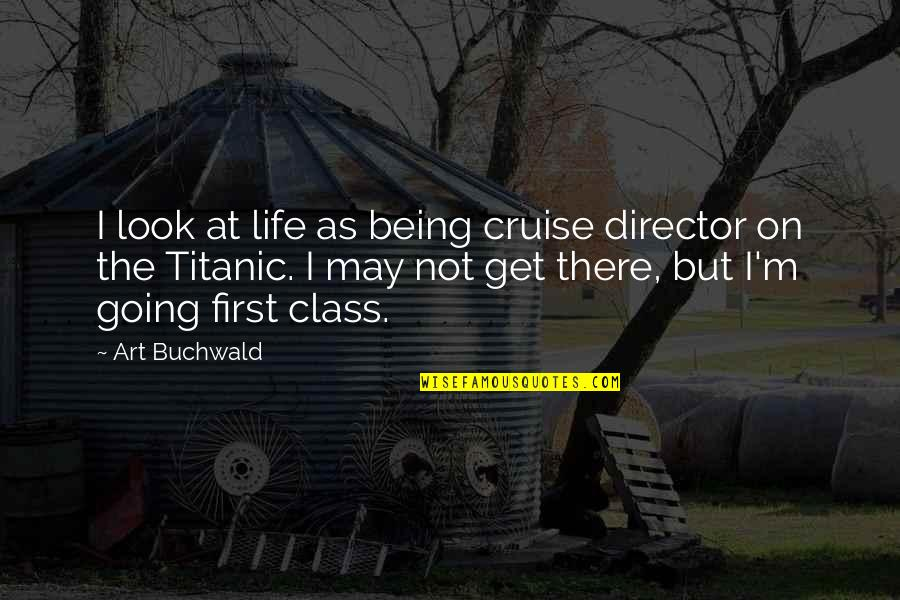 Nalla Tamil Quotes By Art Buchwald: I look at life as being cruise director