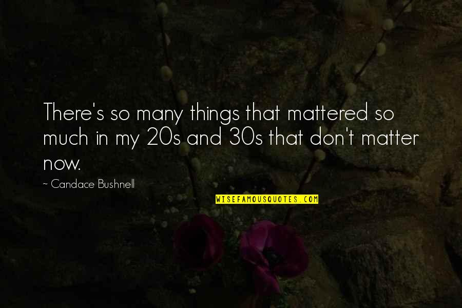 Nalla Tamil Quotes By Candace Bushnell: There's so many things that mattered so much