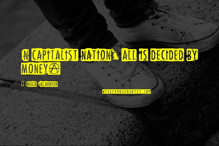 Nalla Tamil Quotes By Chuck Palahniuk: In capitalist nation, all is decided by money.