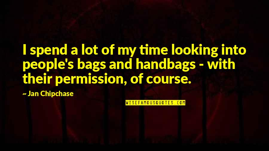 Nalla Tamil Quotes By Jan Chipchase: I spend a lot of my time looking