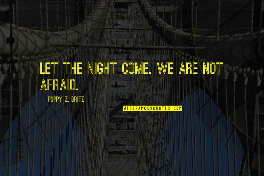 Nalla Tamil Quotes By Poppy Z. Brite: Let the night come. We are not afraid.