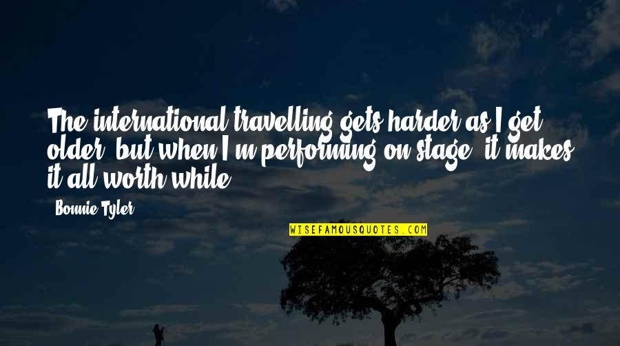 Nam And Shone Quotes By Bonnie Tyler: The international travelling gets harder as I get
