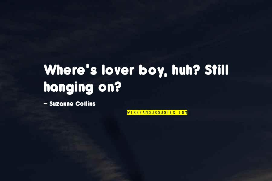 Nam And Shone Quotes By Suzanne Collins: Where's lover boy, huh? Still hanging on?
