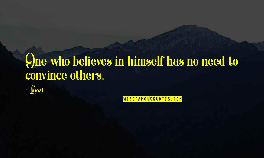 Namedropping Quotes By Laozi: One who believes in himself has no need