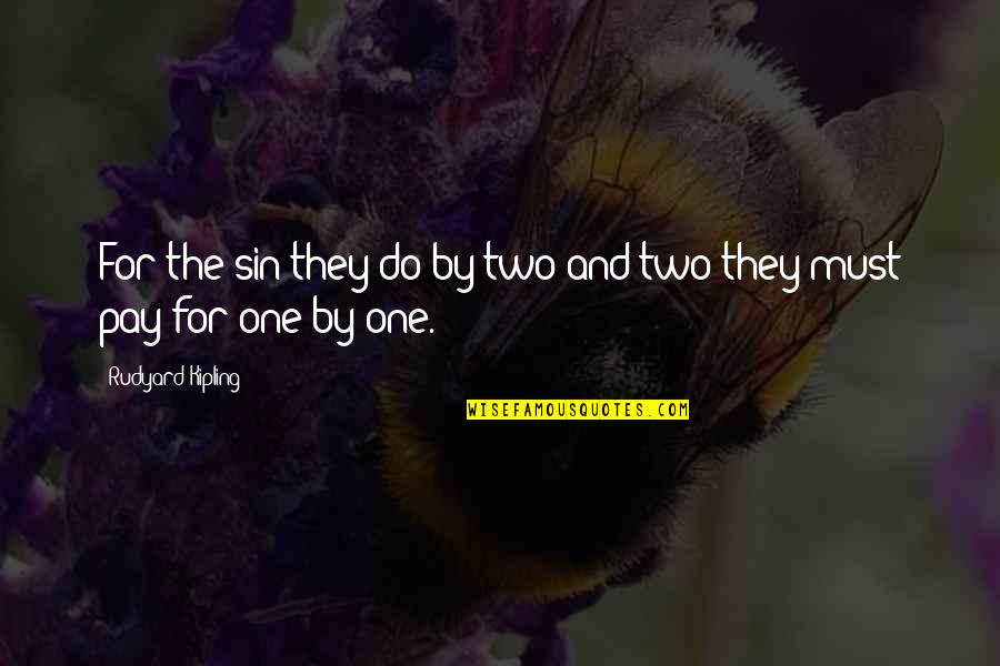 Namedropping Quotes By Rudyard Kipling: For the sin they do by two and