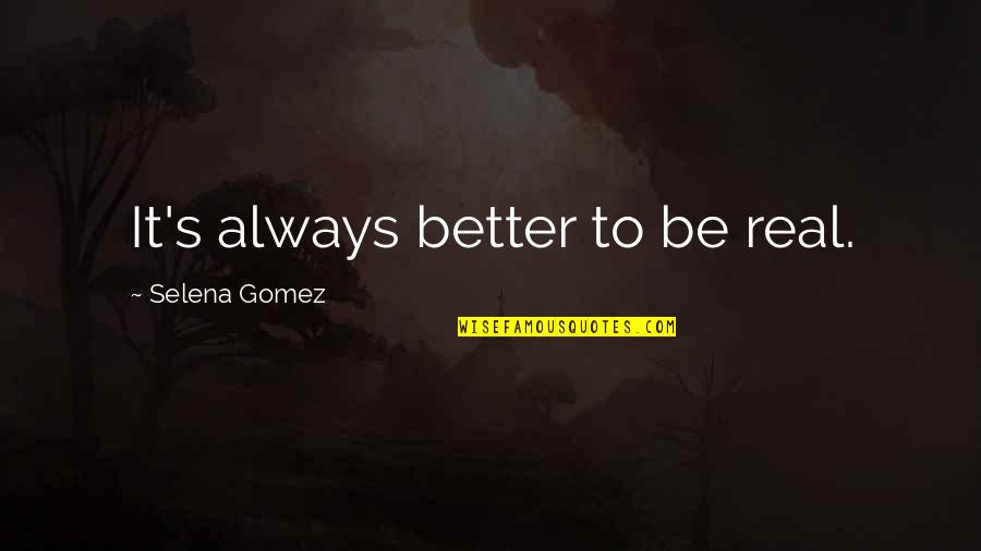 Namedropping Quotes By Selena Gomez: It's always better to be real.