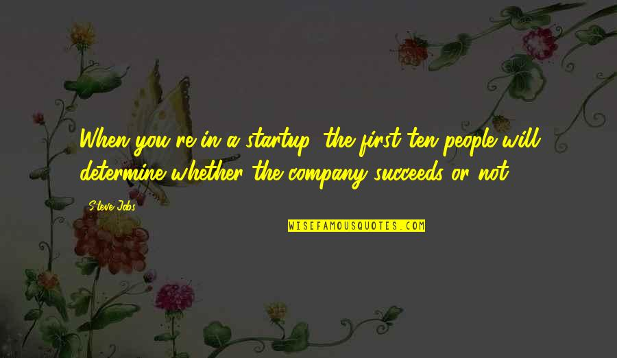 Namedropping Quotes By Steve Jobs: When you're in a startup, the first ten