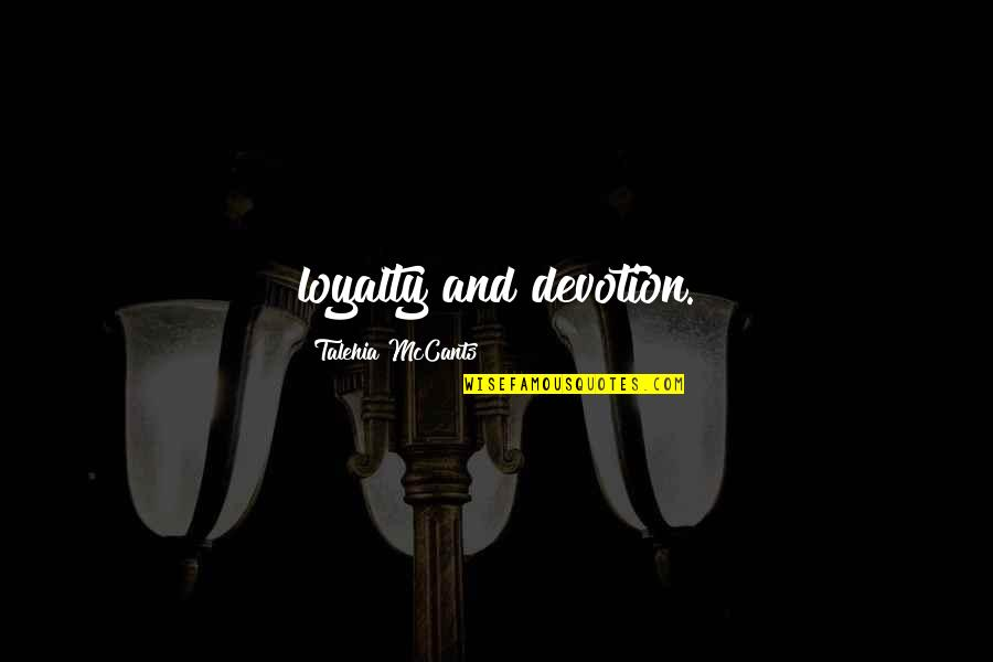 Namedropping Quotes By Talehia McCants: loyalty and devotion.