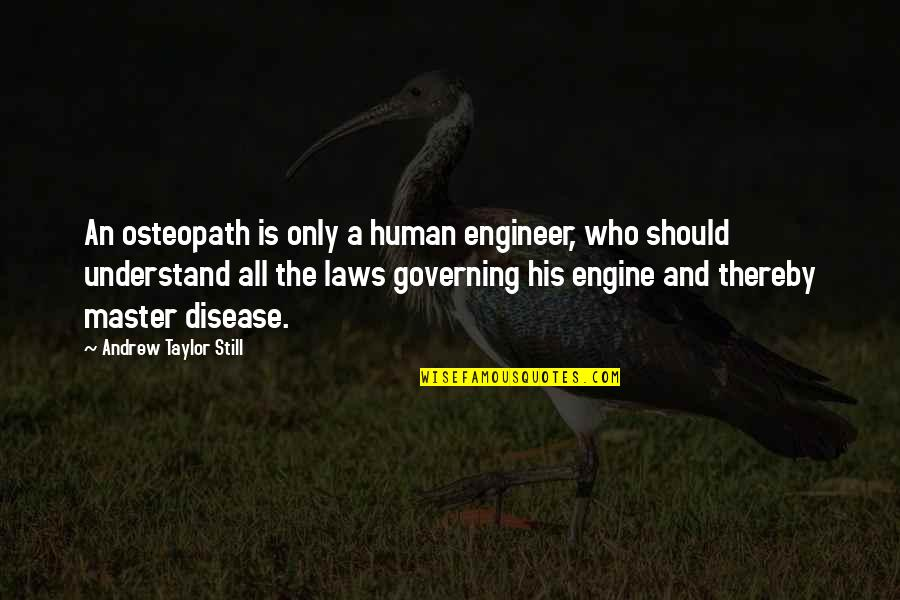 Names Day Quotes By Andrew Taylor Still: An osteopath is only a human engineer, who