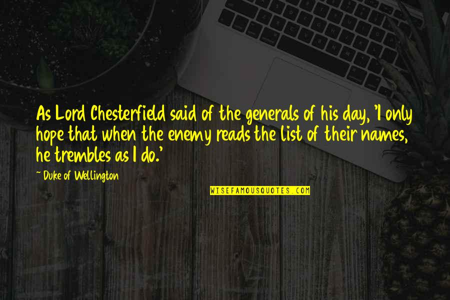 Names Day Quotes By Duke Of Wellington: As Lord Chesterfield said of the generals of