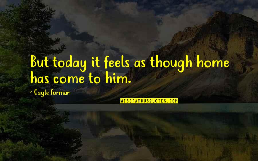 Names Day Quotes By Gayle Forman: But today it feels as though home has