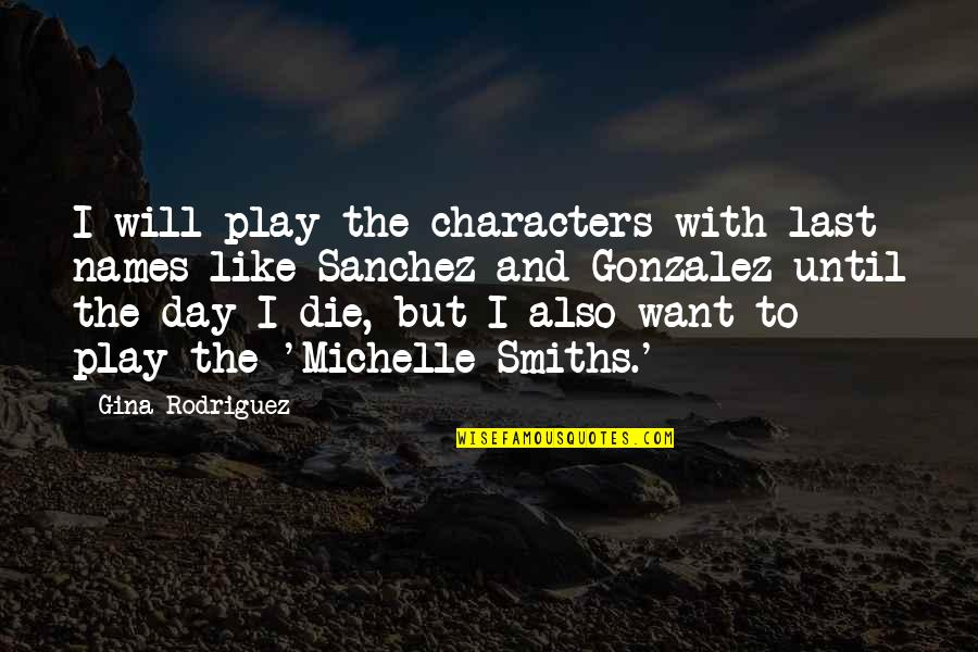 Names Day Quotes By Gina Rodriguez: I will play the characters with last names