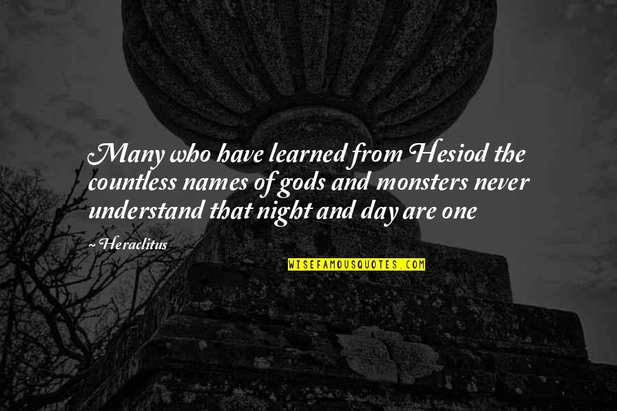 Names Day Quotes By Heraclitus: Many who have learned from Hesiod the countless